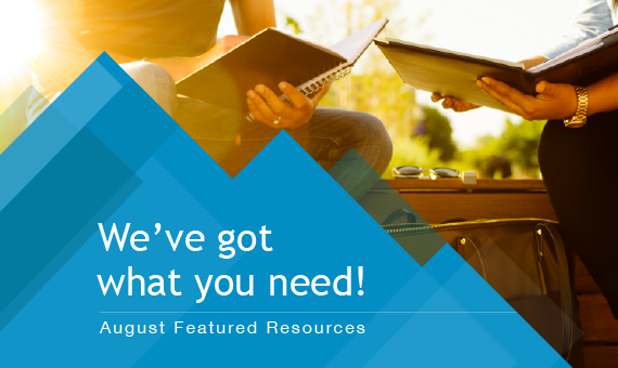 Promotional image for homepage headline: We've Got What You Need: August Featured Resources
