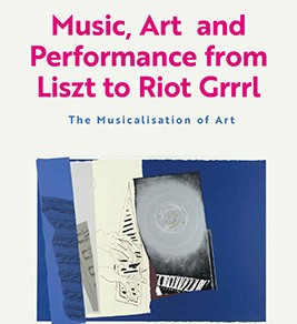 Music, Art, and Performance From Liszt to Riot Grrrl: The Musicalization of Art