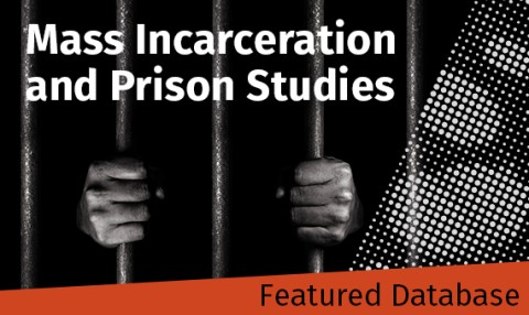 Featured Database -Mass Incarceration and Prison Studies - information related to mass incarceration