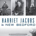 Harriet Jacobs in New Bedford